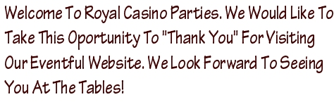 Welcome To Royal Casino Parties.com